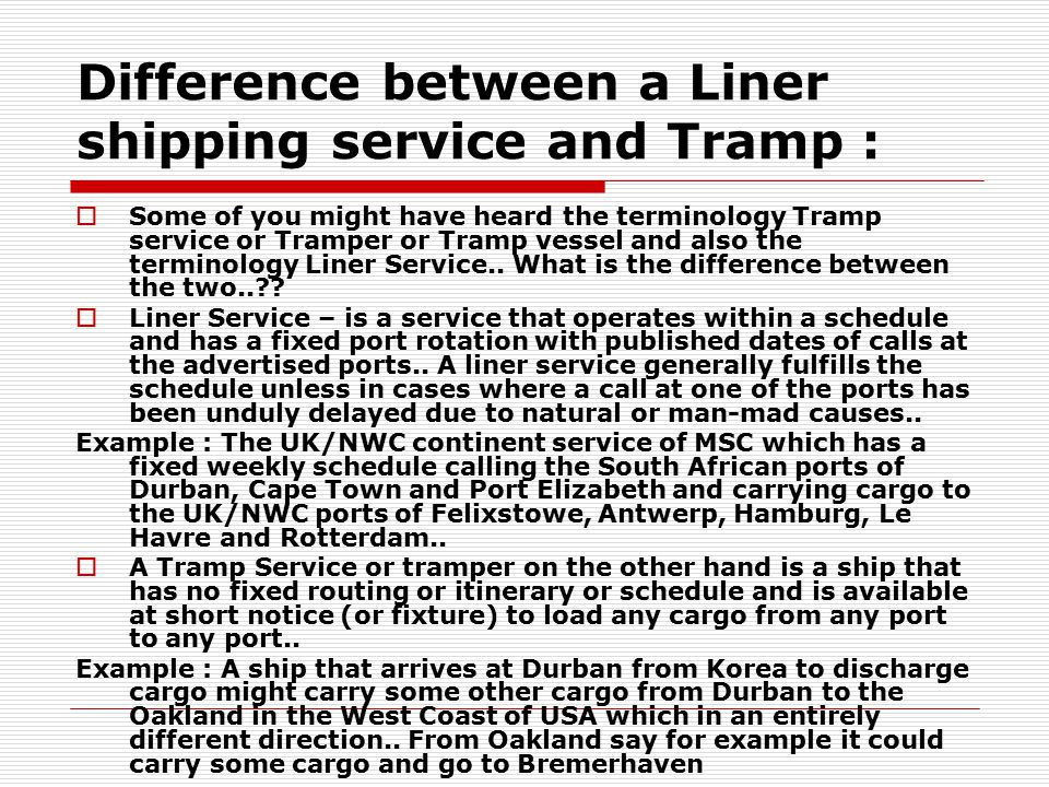 Difference between a Liner shipping service and Tramp :