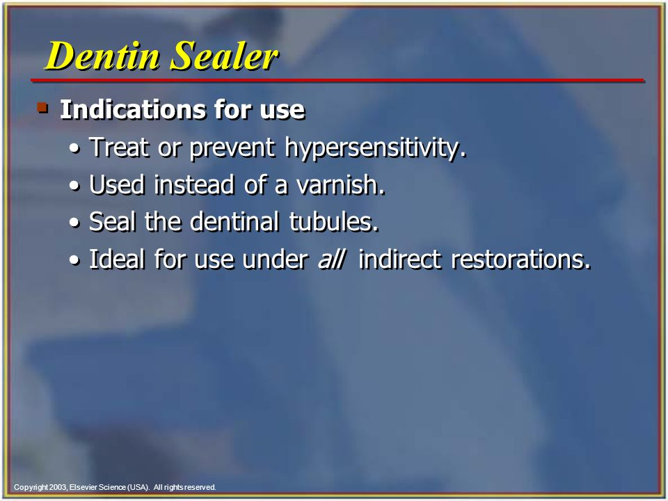 Dentin Sealer Indications for use Treat or prevent hypersensitivity.