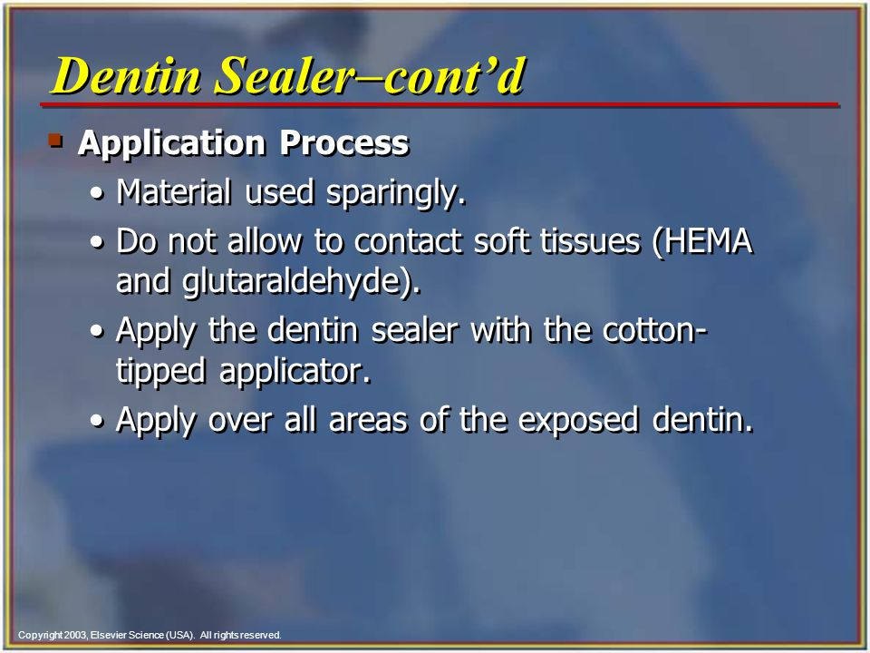Dentin Sealer-cont'd Application Process Material used sparingly.