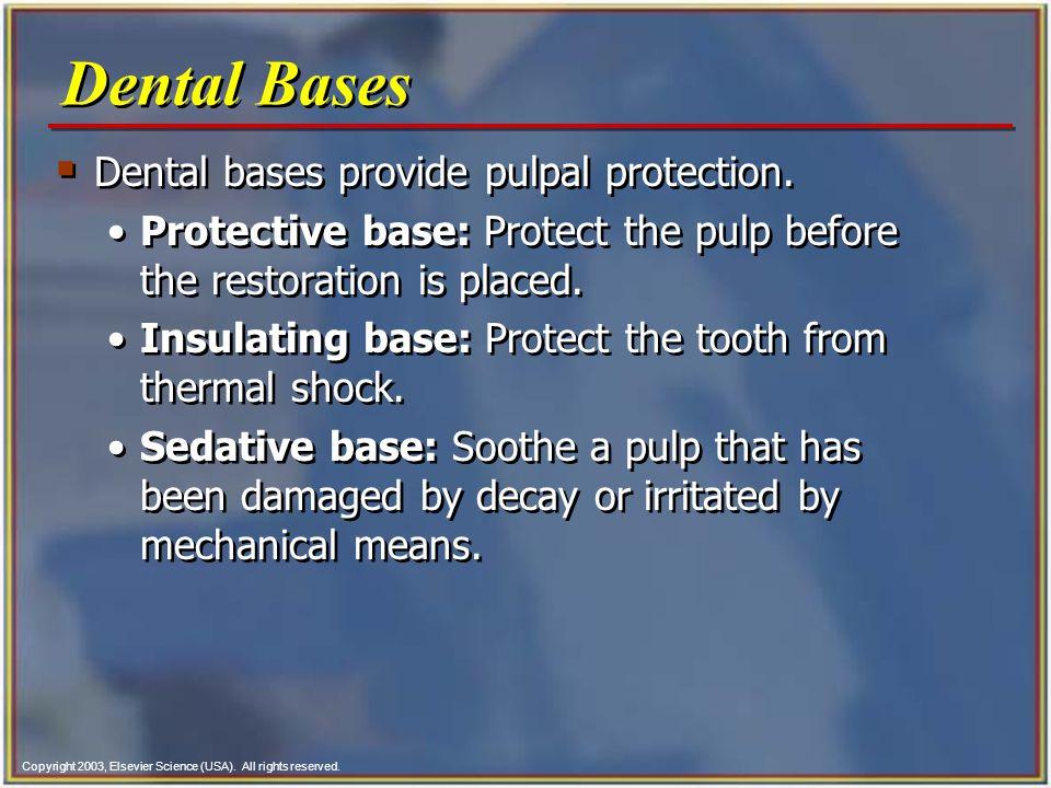 Dental Bases Dental bases provide pulpal protection.