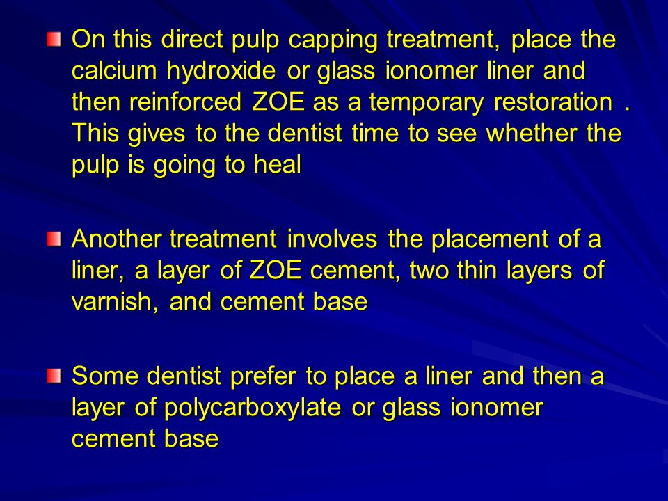 On this direct pulp capping treatment, place the calcium hydroxide or glass ionomer liner and then reinforced ZOE as a temporary restoration . This gives to the dentist time to see whether the pulp is going to heal