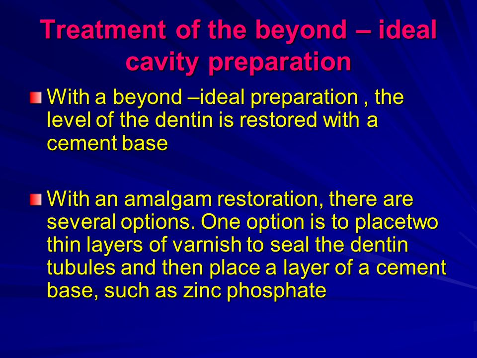 Treatment of the beyond – ideal cavity preparation