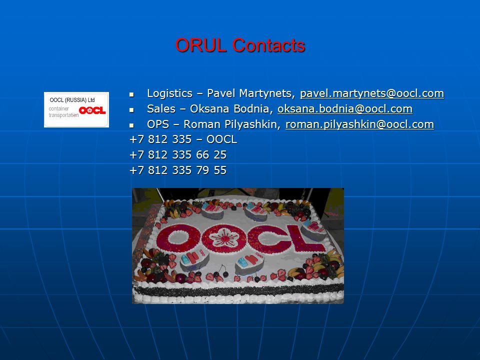 ORUL Contacts Logistics – Pavel Martynets, pavel.martynets@oocl.com