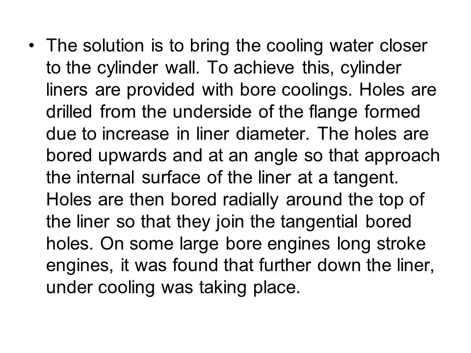 The solution is to bring the cooling water closer to the cylinder wall