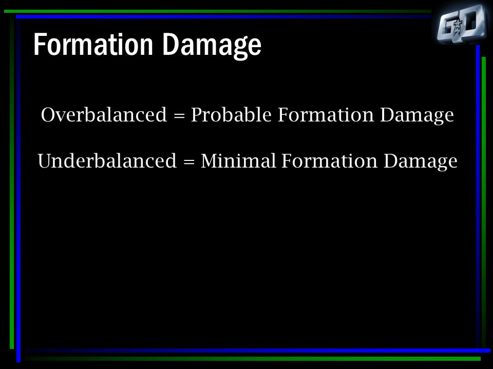Formation Damage Overbalanced = Probable Formation Damage