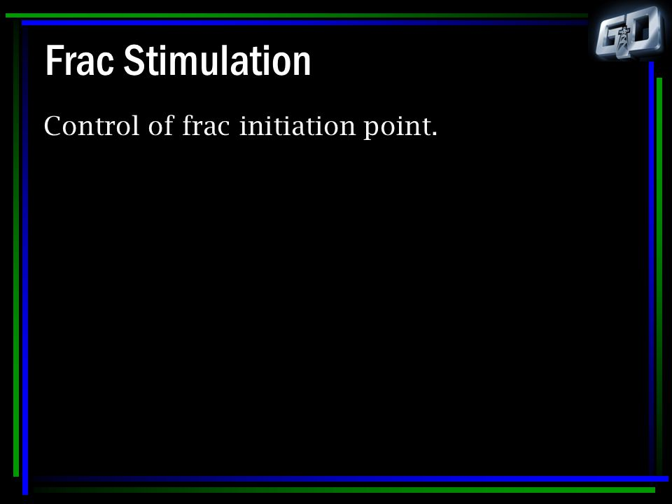 Frac Stimulation Control of frac initiation point.