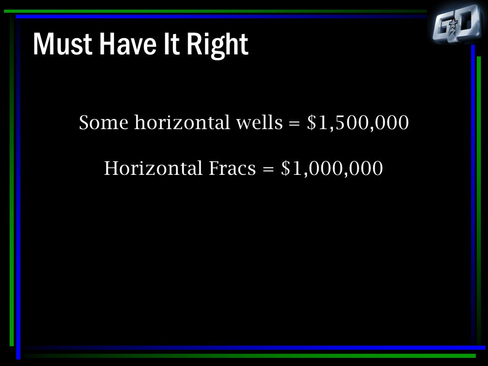 Some horizontal wells = $1,500,000 Horizontal Fracs = $1,000,000