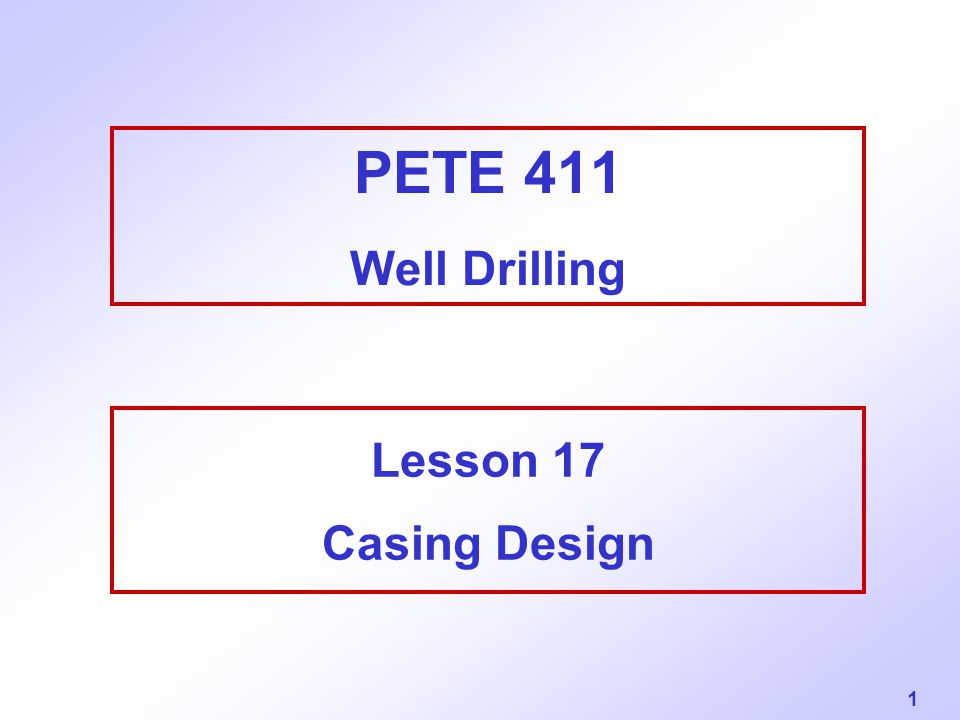 PETE 411 Well Drilling Lesson 17 Casing Design