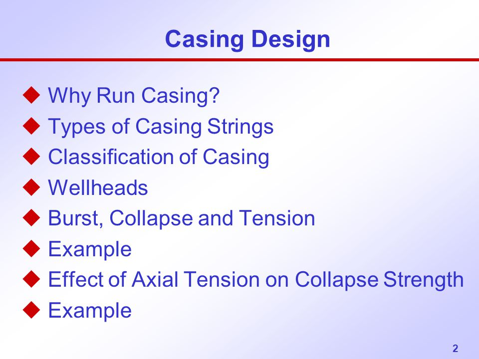Casing Design Why Run Casing Types of Casing Strings