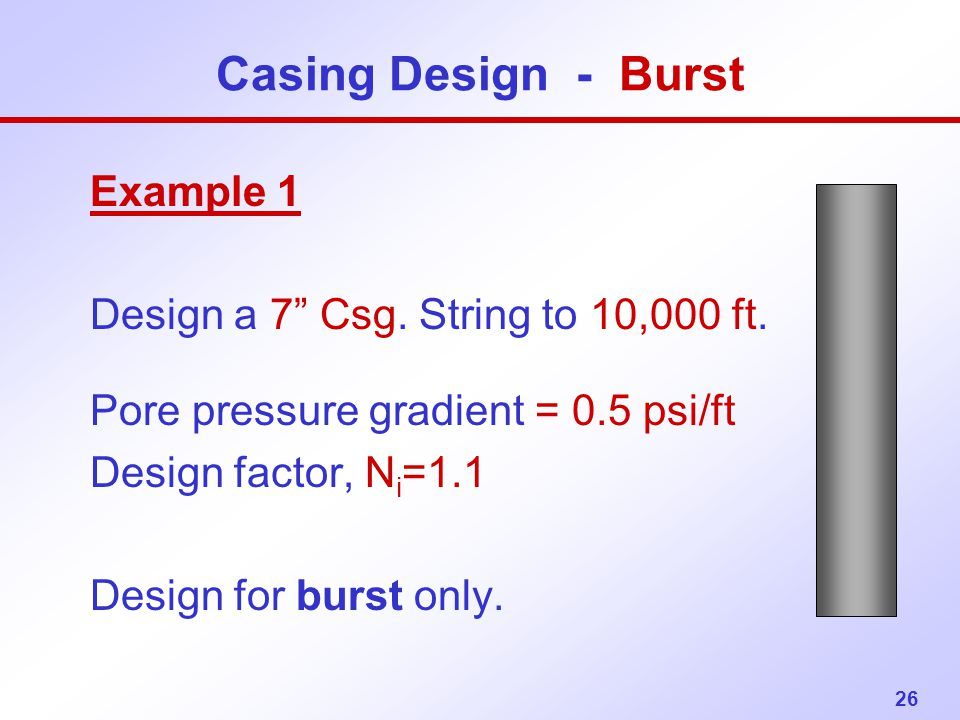 Casing Design - Burst Example 1 Design a 7 Csg. String to 10,000 ft.