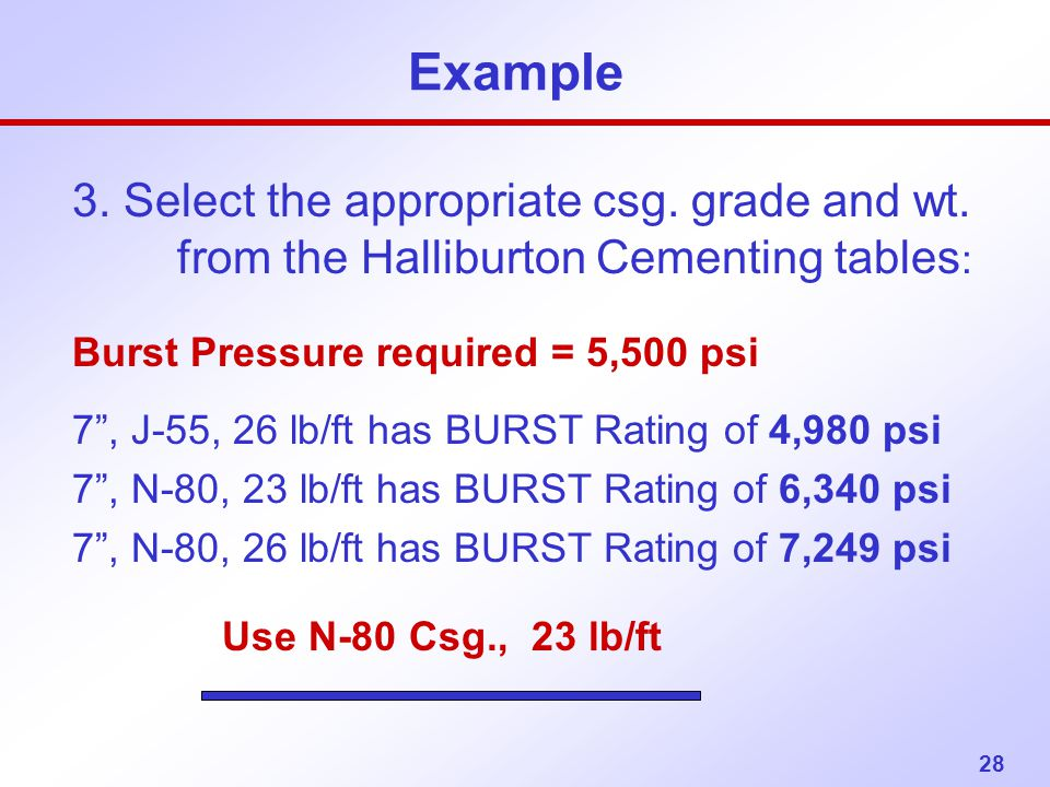Example 3. Select the appropriate csg. grade and wt. from the Halliburton Cementing tables: Burst Pressure required = 5,500 psi.