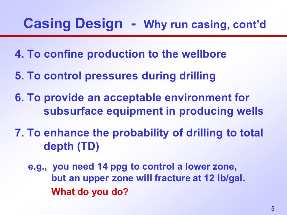 Casing Design - Why run casing, cont'd