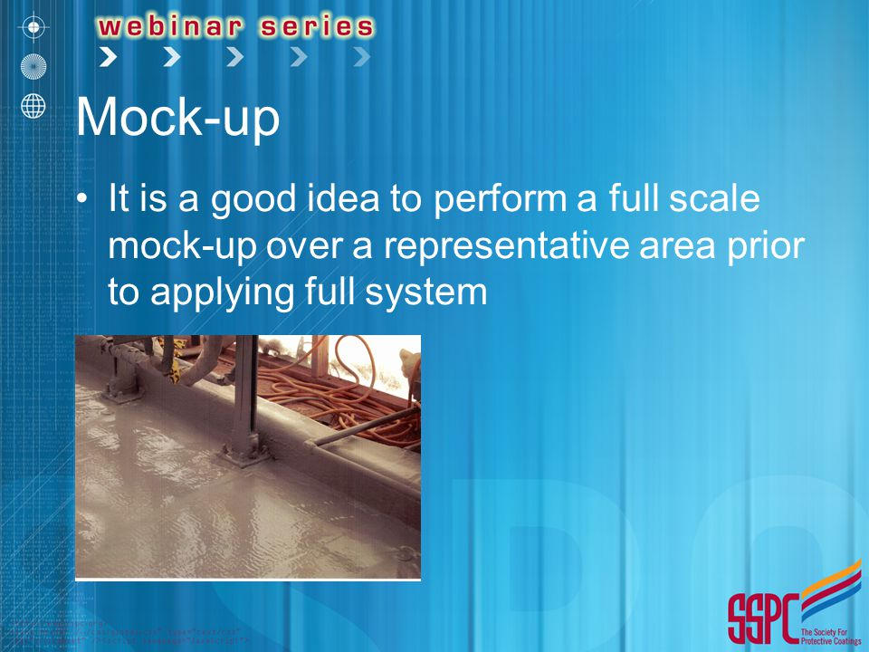 Mock-up It is a good idea to perform a full scale mock-up over a representative area prior to applying full system.