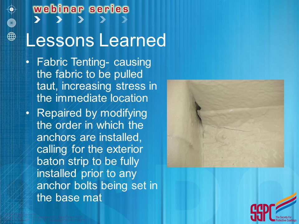 Lessons Learned Fabric Tenting- causing the fabric to be pulled taut, increasing stress in the immediate location.