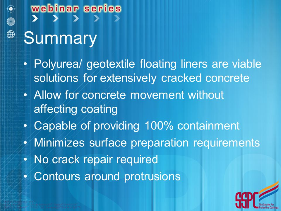 Summary Polyurea/ geotextile floating liners are viable solutions for extensively cracked concrete.