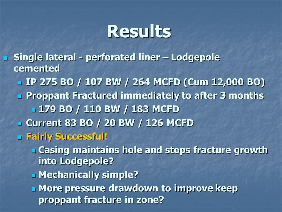 Results Single lateral - perforated liner – Lodgepole cemented