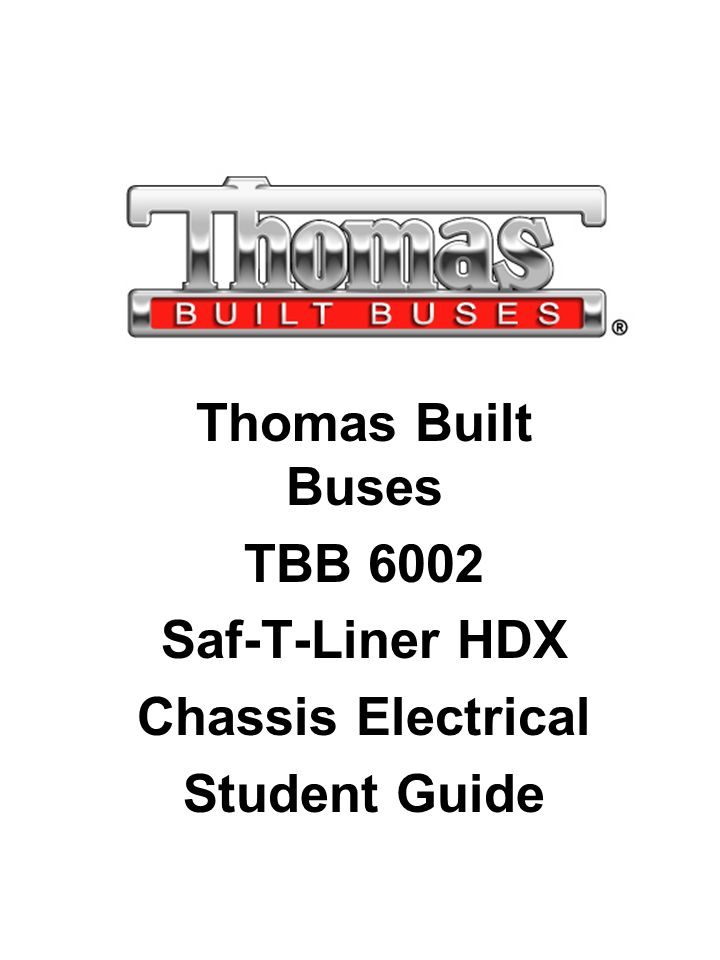 Thomas Built Buses TBB 6002 Saf-T-Liner HDX Chassis Electrical Student Guide