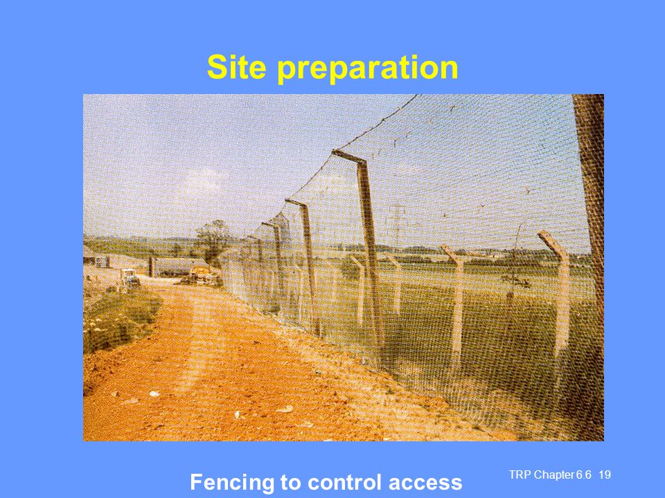 Site preparation Fencing to control access TRP Chapter 6.6 19