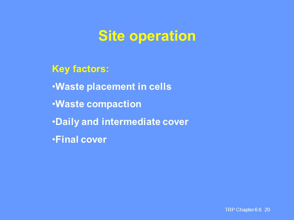 Site operation Key factors: Waste placement in cells Waste compaction