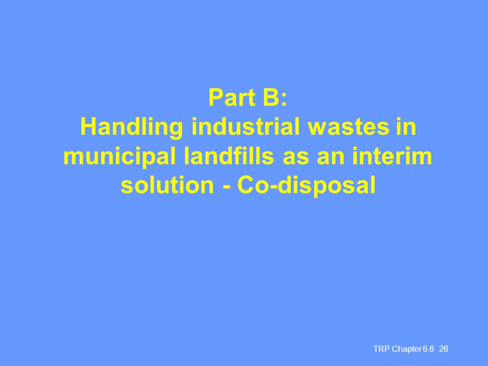Part B: Handling industrial wastes in municipal landfills as an interim solution - Co-disposal