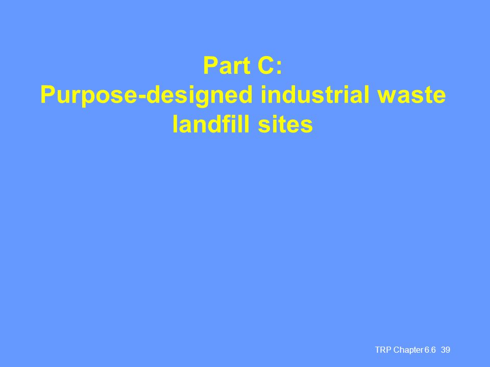 Part C: Purpose-designed industrial waste landfill sites