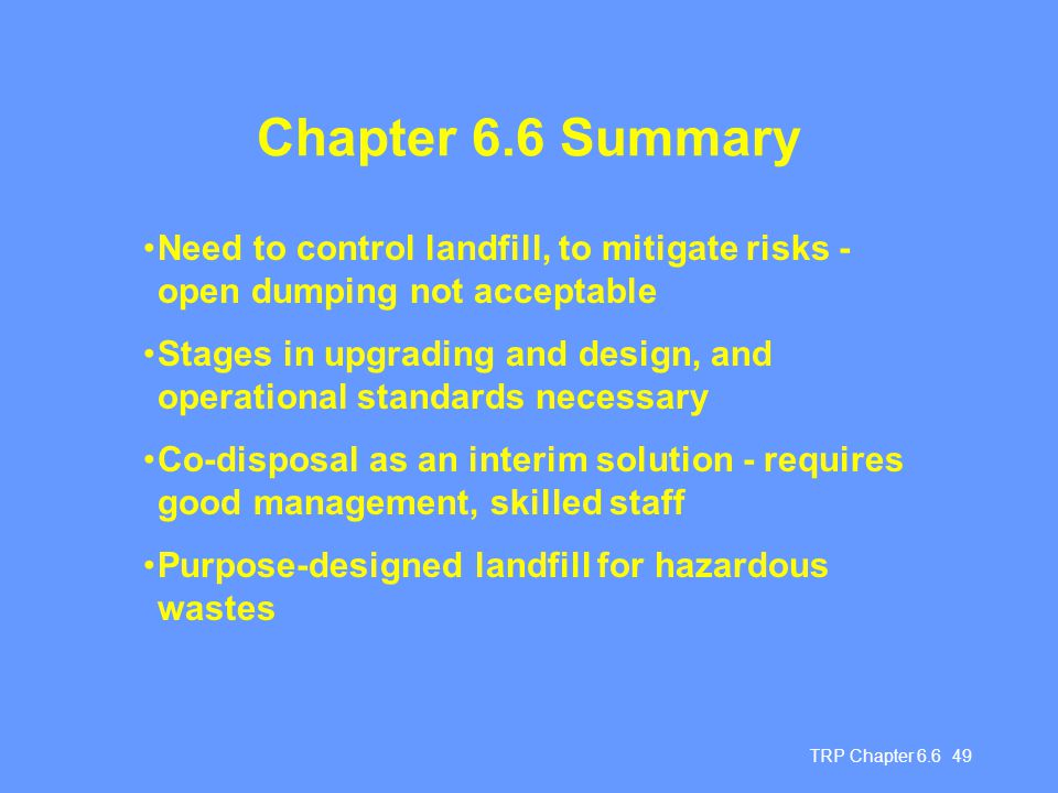 Chapter 6.6 Summary Need to control landfill, to mitigate risks - open dumping not acceptable.