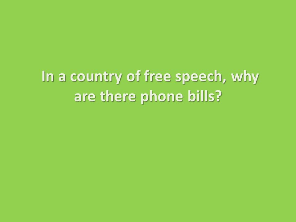 In a country of free speech, why are there phone bills