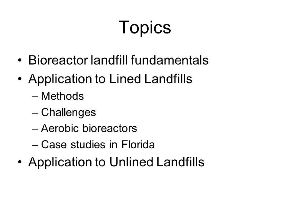 Topics Bioreactor landfill fundamentals Application to Lined Landfills