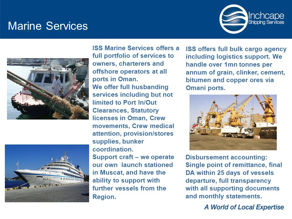 Marine Services ISS Marine Services offers a full portfolio of services to owners, charterers and offshore operators at all ports in Oman.