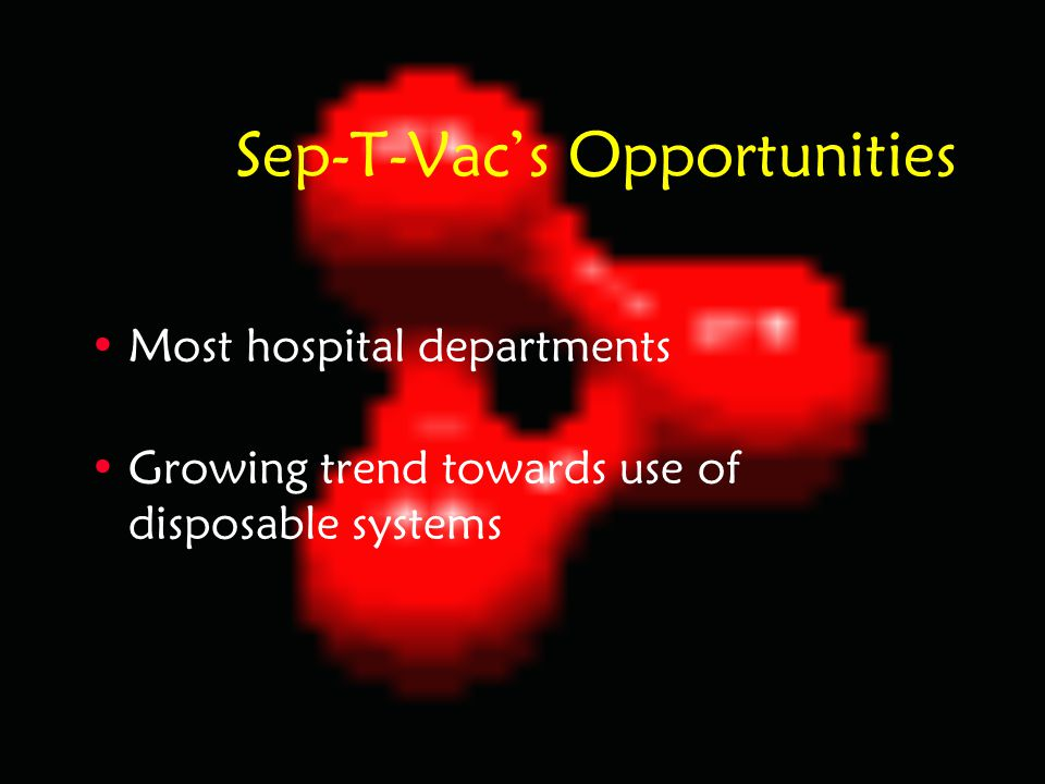 Sep-T-Vac's Opportunities