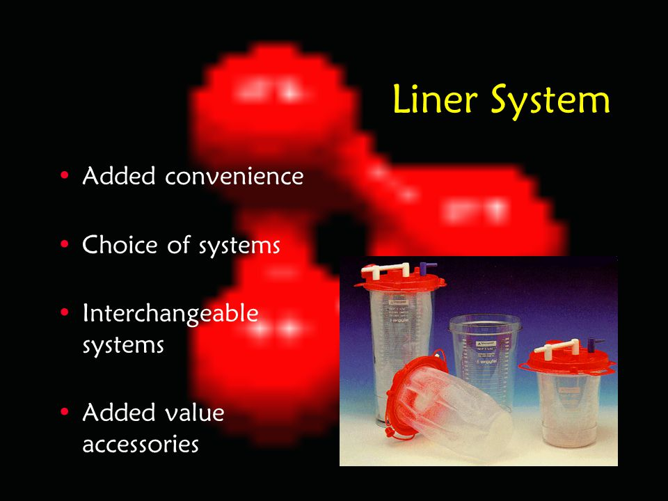 Liner System Added convenience Choice of systems