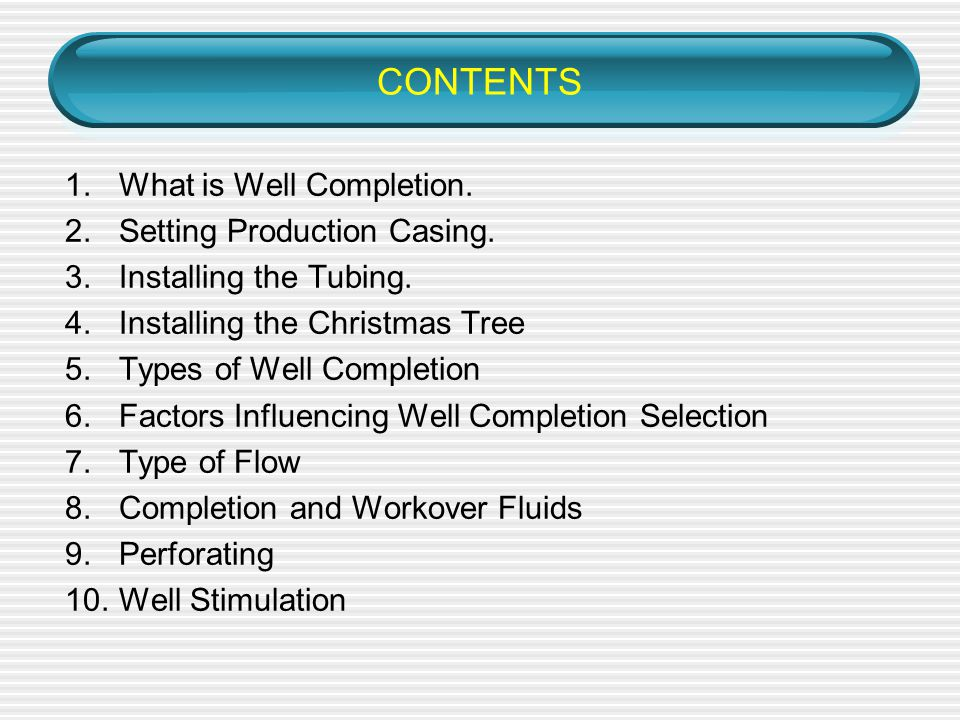 CONTENTS What is Well Completion. Setting Production Casing.