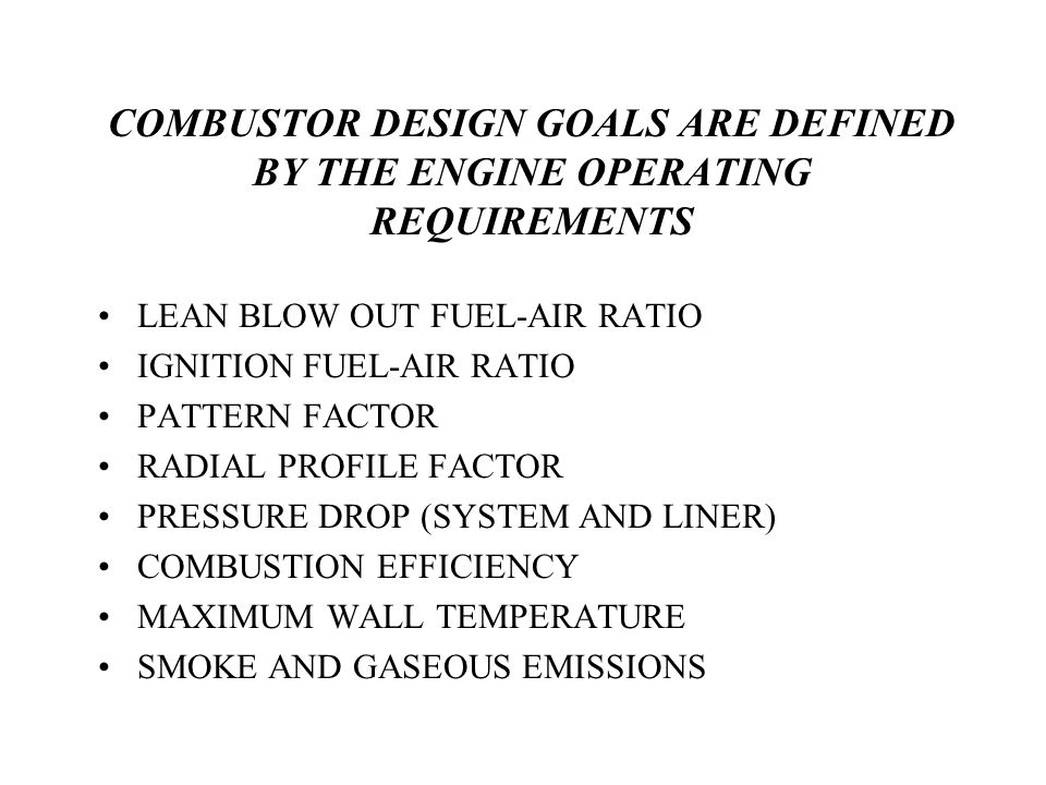 COMBUSTOR DESIGN GOALS ARE DEFINED BY THE ENGINE OPERATING REQUIREMENTS