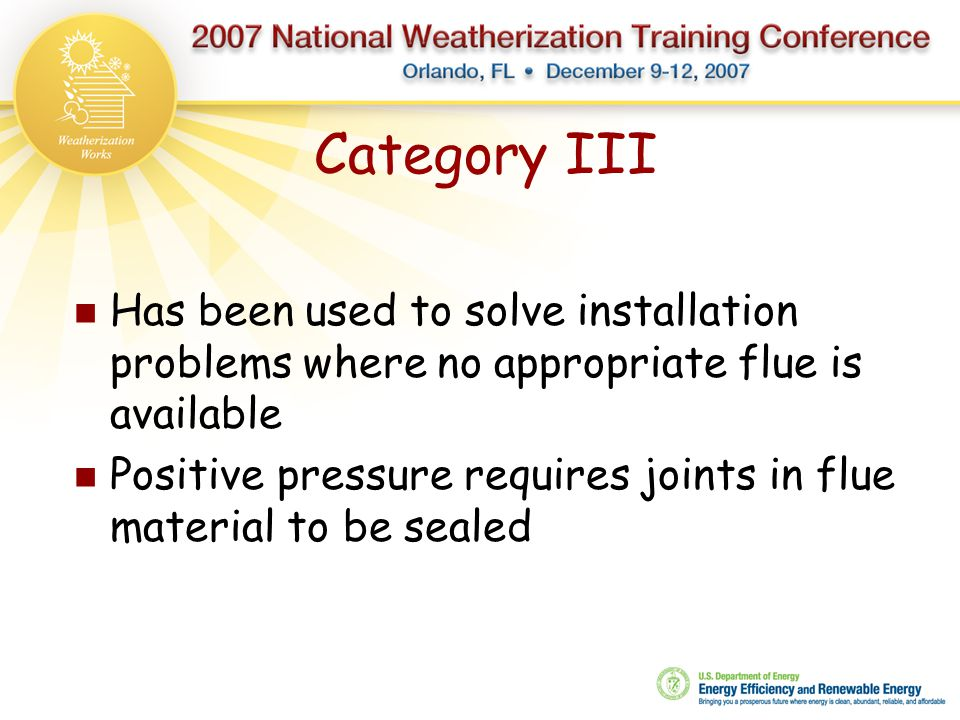 Category III Has been used to solve installation problems where no appropriate flue is available.