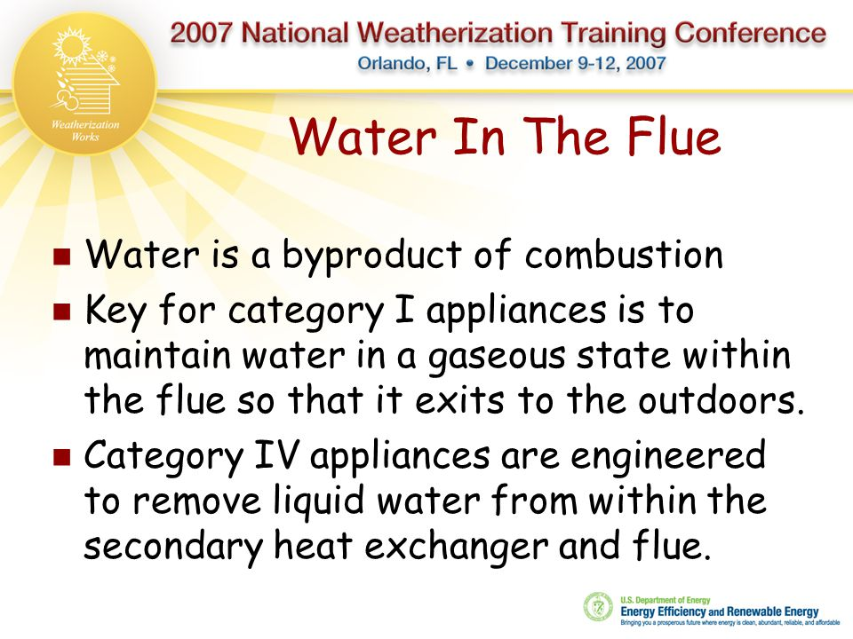 Water In The Flue Water is a byproduct of combustion