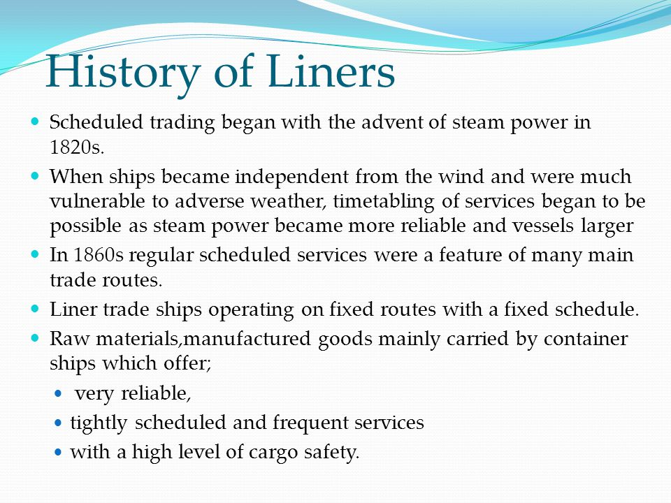 History of Liners Scheduled trading began with the advent of steam power in 1820s.