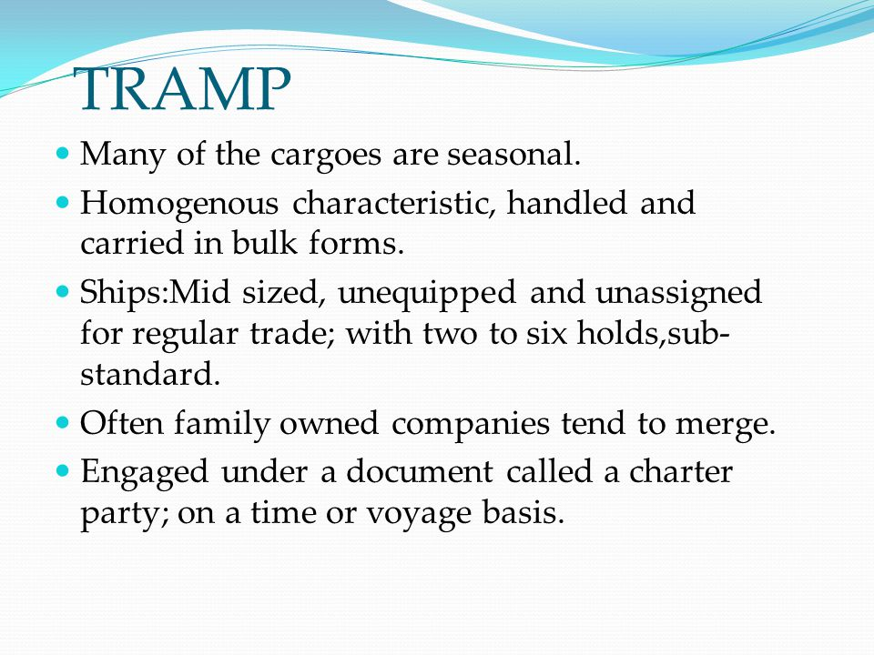 TRAMP Many of the cargoes are seasonal.