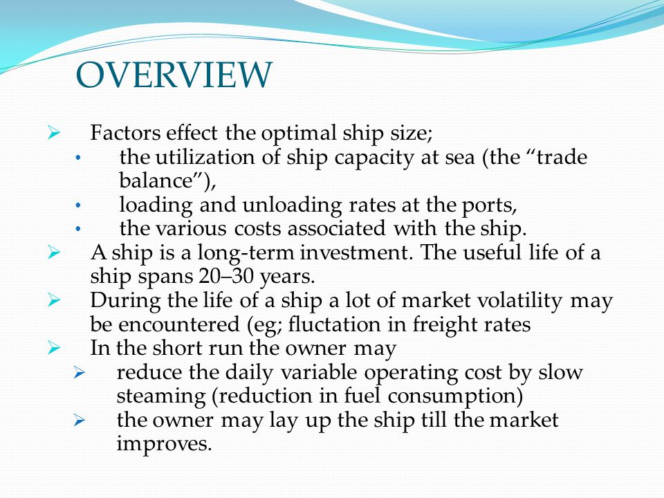 OVERVIEW Factors effect the optimal ship size;