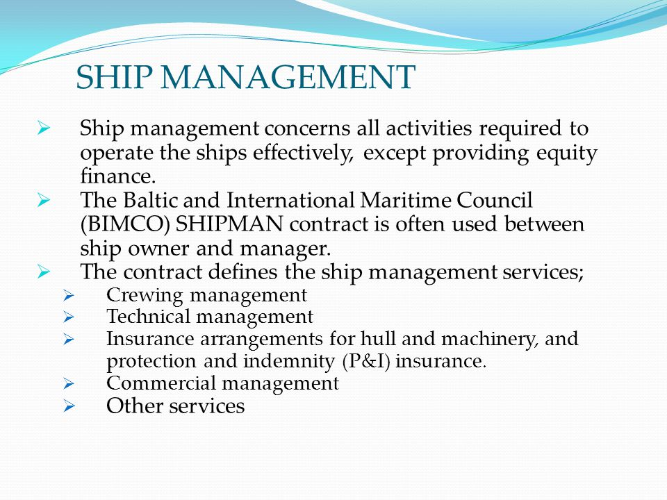 SHIP MANAGEMENT Ship management concerns all activities required to operate the ships effectively, except providing equity finance.