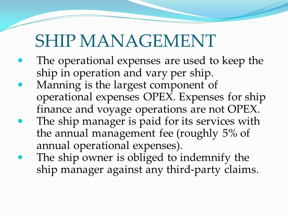 SHIP MANAGEMENT The operational expenses are used to keep the ship in operation and vary per ship.