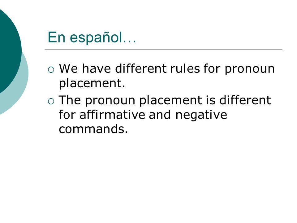 En español… We have different rules for pronoun placement.