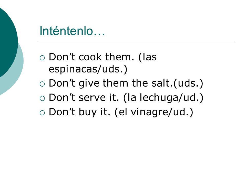 Inténtenlo… Don't cook them. (las espinacas/uds.)