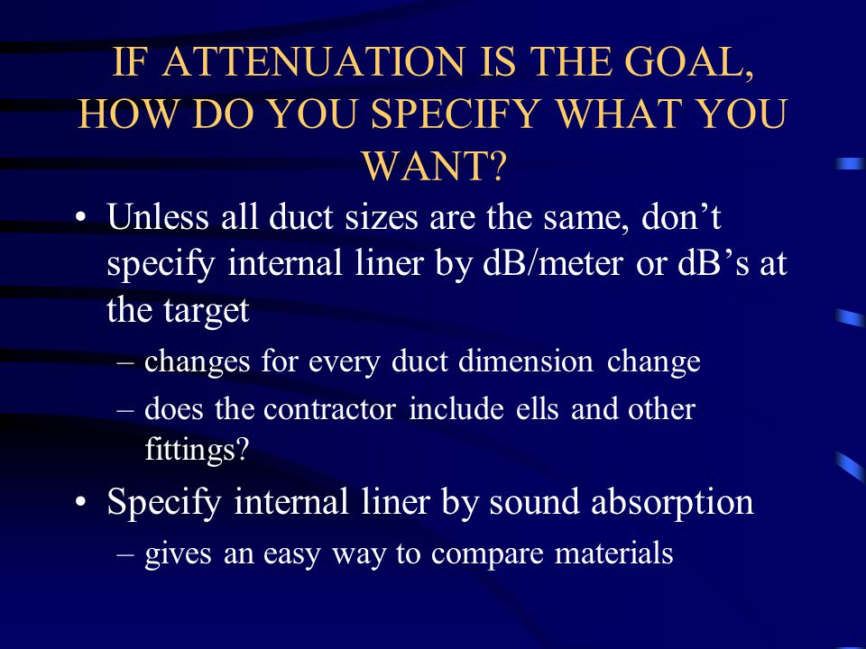 IF ATTENUATION IS THE GOAL, HOW DO YOU SPECIFY WHAT YOU WANT