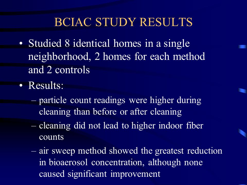 BCIAC STUDY RESULTS Studied 8 identical homes in a single neighborhood, 2 homes for each method and 2 controls.