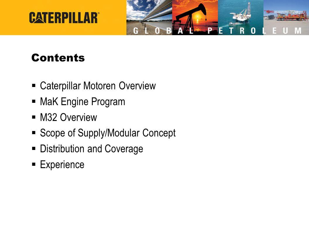 Contents Caterpillar Motoren Overview. MaK Engine Program. M32 Overview. Scope of Supply/Modular Concept.