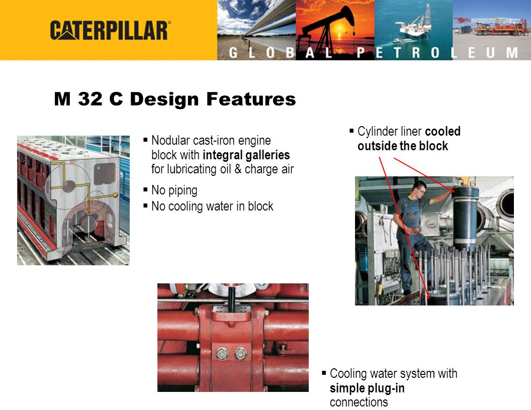 M 32 C Design Features Cylinder liner cooled outside the block