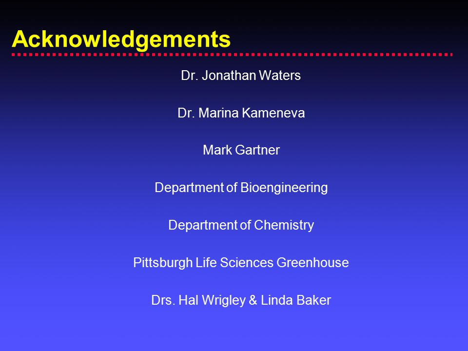 Acknowledgements Dr. Jonathan Waters Dr. Marina Kameneva Mark Gartner