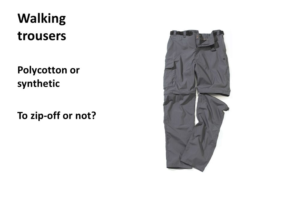 Walking trousers Polycotton or synthetic To zip-off or not