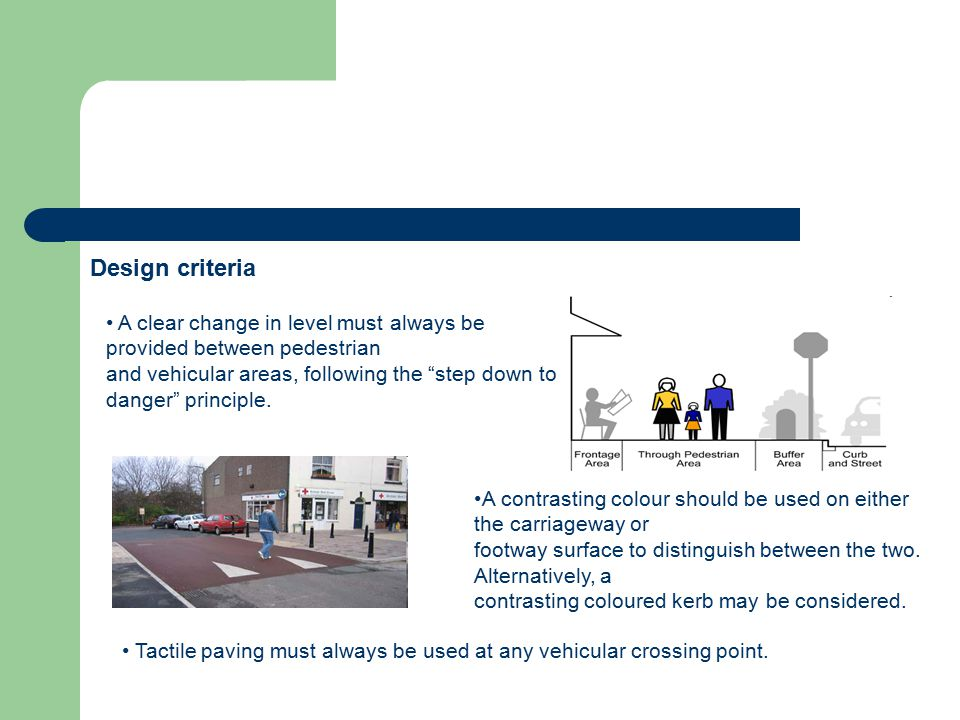 Design criteria • A clear change in level must always be provided between pedestrian.