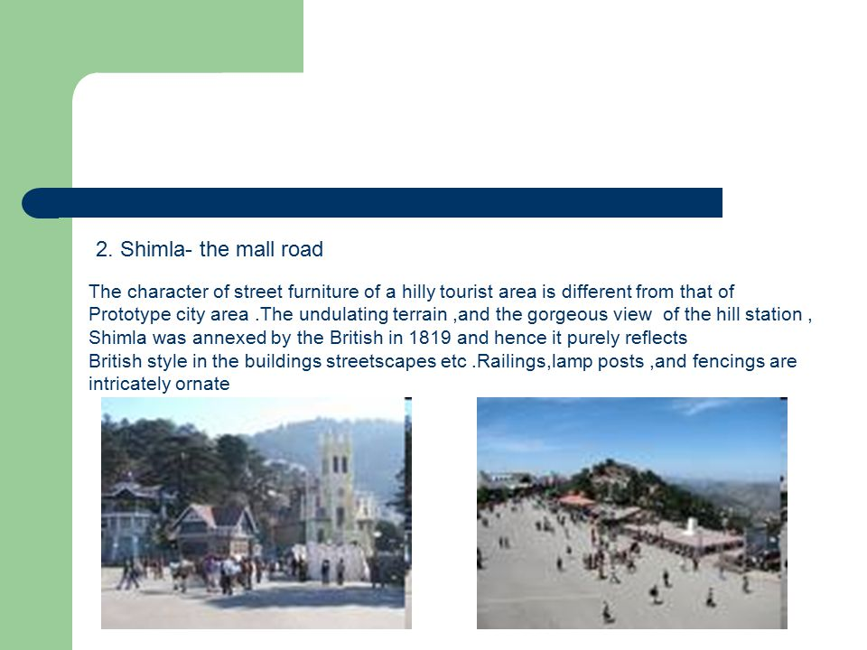 2. Shimla- the mall road The character of street furniture of a hilly tourist area is different from that of.